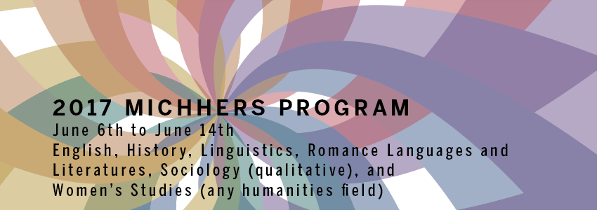 2017 MICHHERS Program: English, Linguistics, History, Romance Languages and Literatures, Sociology (qualitative), and Women's Studies (any humanities field)
